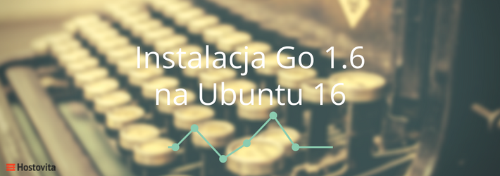 Jak zainstalować Go 1.6 na Ubuntu 16.04