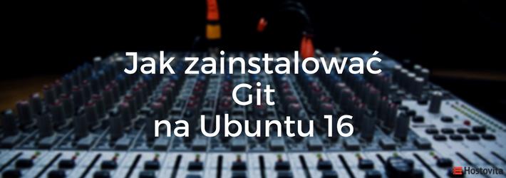 Jak zainstalować Git na Ubuntu 16.04