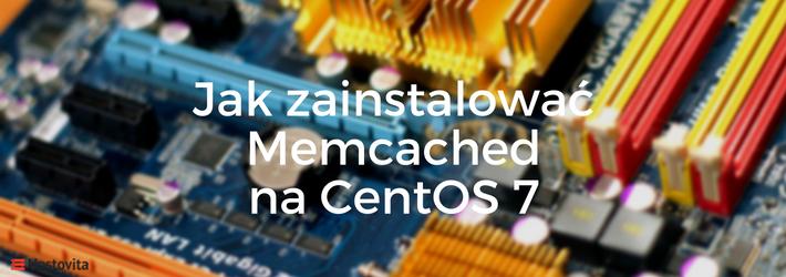 Jak zainstalować Memcached na CentOS 7