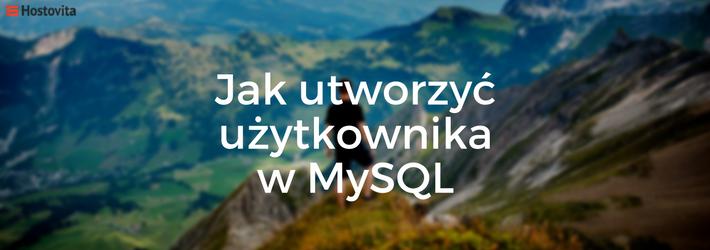 Jak utworzyć użytkownika w MySQL