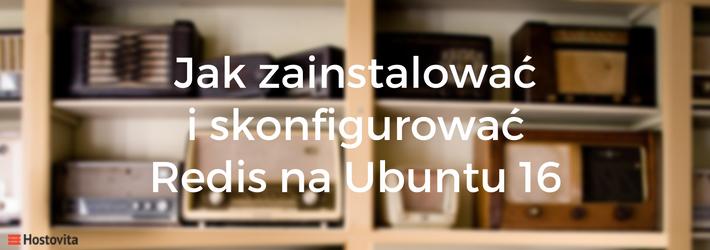 Jak zainstalować i skonfigurować Redis na Ubuntu 16