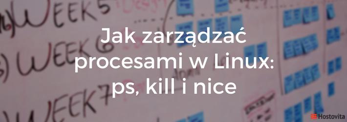 Jak zarządzać procesami w Linux: ps, kill i nice