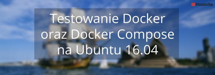 Testowanie środowiska z Docker oraz Docker Compose na Ubuntu 16