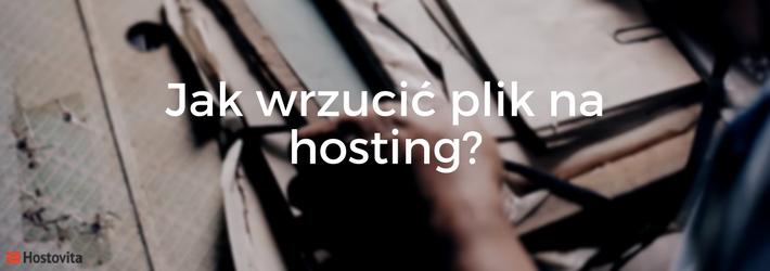Jak wrzucić plik na serwer czy hosting