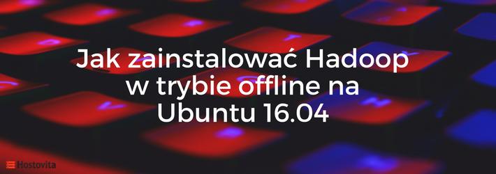 Instalacja Hadoop na Ubuntu 16 bez Internetu