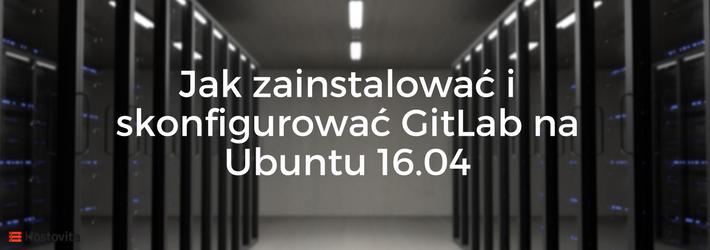 Instalacja i Konfiguracja GitLab na serwerze z Ubuntu 16