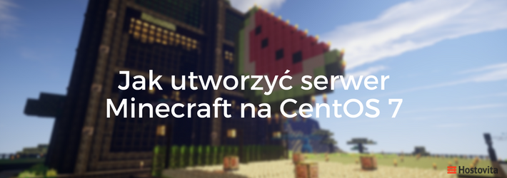 Instalacja i konfiguracja serwera do Minecraft na CentOS 7