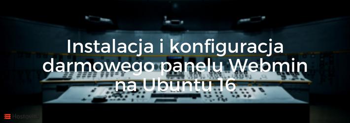 Jak zainstalować darmowy panel zarządzania Webmin na Ubuntu 16