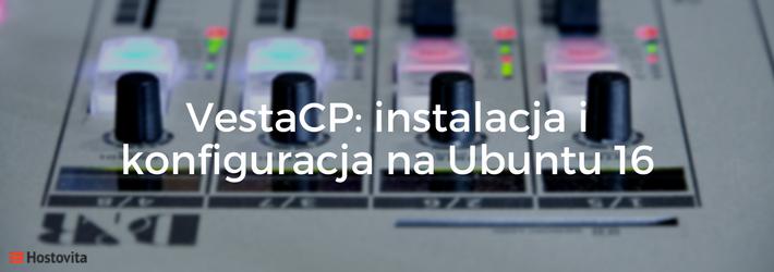 Instalacja i konfiguracja panelu VestaCP