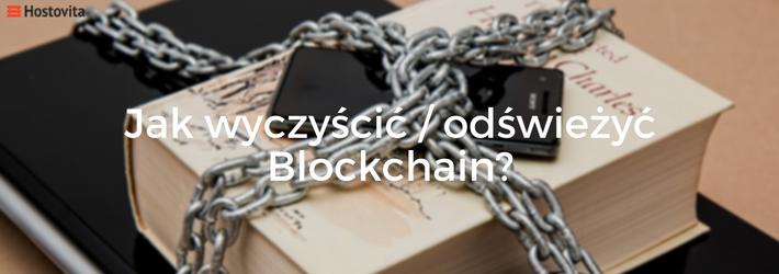 Jak wyczyscic odswiezycz Blockchain