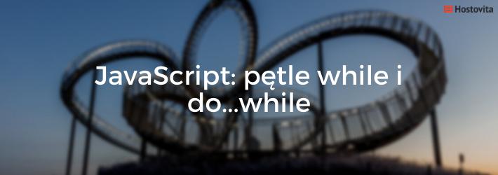 Pętle while i do...while w JavaScript ↩️