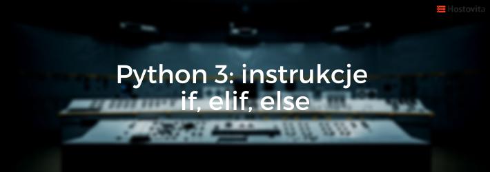 Python 3 - instrukcje if, elseif, elif, else