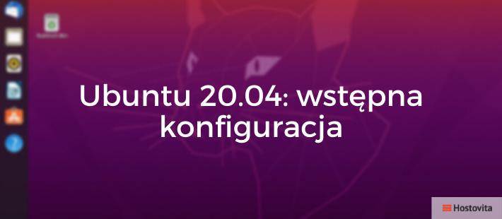 Ubuntu 20.04: wstępna konfiguracja