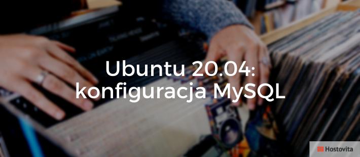 Konfiguracja MySQL w Ubuntu 20